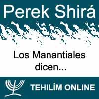 Perek Shirá : Los Manantiales dicen