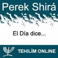 Perek Shirá : El Día dice