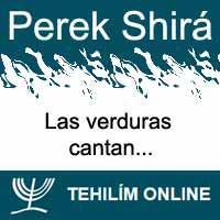Perek Shirá : Las verduras cantan