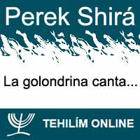 Perek Shirá : La golondrina canta