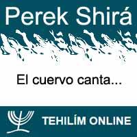 Perek Shirá : El cuervo canta