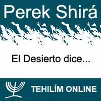 Perek Shirá : El Desierto dice