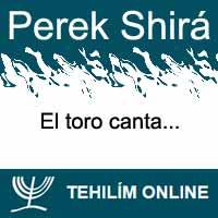 Perek Shirá : El toro canta