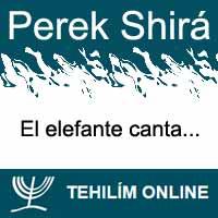 Perek Shirá : El elefante canta