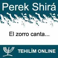 Perek Shirá : El zorro canta