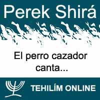 Perek Shirá : El perro cazador canta