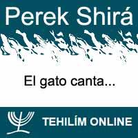 Perek Shirá : El gato canta
