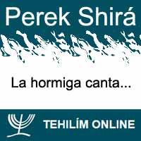 Perek Shirá : La hormiga canta